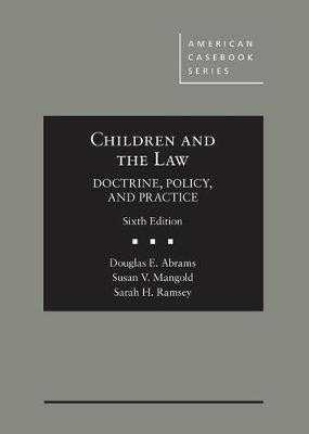 Children and The Law, Doctrine, Policy and Practice - Abrams, Douglas, and Mangold, Susan