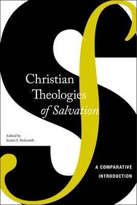 Christian Theologies of Salvation: A Comparative Introduction - Holcomb, Justin S (Editor)