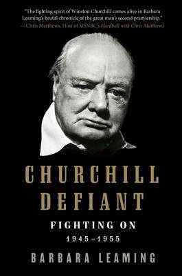 Churchill Defiant: Fighting On: 1945-1955 - Leaming, Barbara