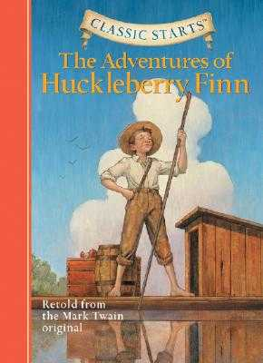 Classic Starts(r) the Adventures of Huckleberry Finn - Twain, Mark, and Ho, Oliver (Abridged by), and Pober, Arthur, Ed (Afterword by)
