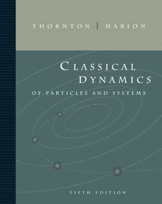 Classical Dynamics of Particles and Systems - Thornton, Stephen T, and Marion, Jerry B