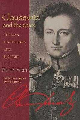 Clausewitz and the State: The Man, His Theories, and His Times - Paret, Peter