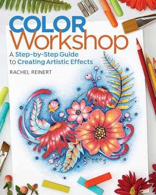 Color Workshop: A Step-By-Step Guide to Creating Artistic Effects - Reinert, Rachel