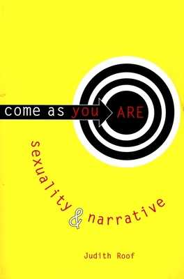 Come as You Are: Sexuality and Narrative - Roof, Judith, Professor