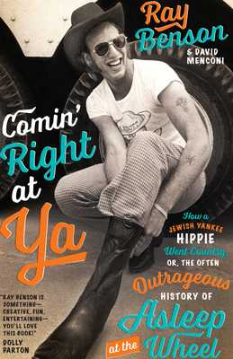 Comin' Right at Ya: How a Jewish Yankee Hippie Went Country, or, the Often Outrageous History of Asleep at the Wheel - Benson, Ray, and Menconi, David