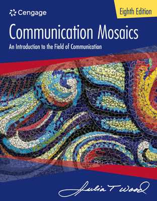 Communication Mosaics: An Introduction to the Field of Communication - Wood, Julia