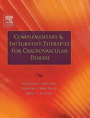 Complementary and Integrative Therapies for Cardiovascular Disease - Frishman, William H, and Weintraub, Michael I, MD, Facp, Faan, and Micozzi, Marc S, MD, PhD