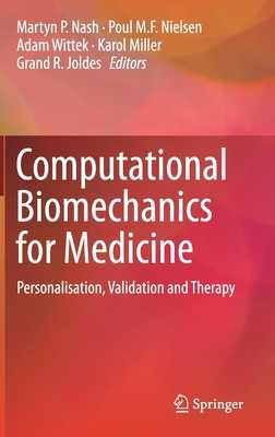Computational Biomechanics for Medicine: Personalisation, Validation and Therapy - Nash, Martyn P. (Editor), and Nielsen, Poul M.F. (Editor), and Wittek, Adam (Editor)