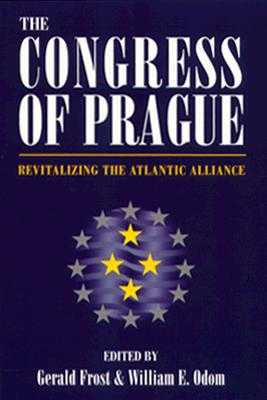 Congress of Prague: Revitalizing the Atlantic Alliance - Frost, Gerald (Editor), and Odom