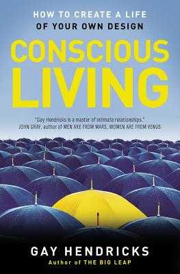 Conscious Living: Finding Joy in the Real World - Hendricks, Gay, Dr., PH D