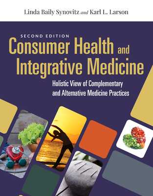 Consumer Health & Integrative Medicine: A Holistic View of Complementary and Alternative Medicine Practice - Synovitz, Linda Baily, and Larson, Karl L