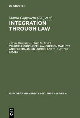 Consumer Law, Common Markets and Federalism in Europe and the United States - Bourgoignie, Thierry, and Trubek, David M., and Trubek, Louise (Contributions by)