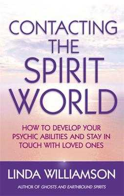Contacting The Spirit World: How to develop your psychic abilities and stay in touch with loved ones - Williamson, Linda