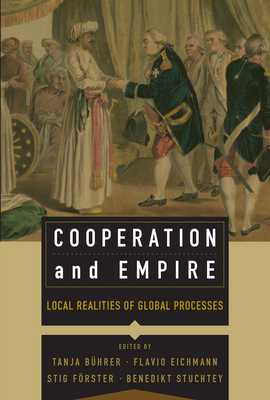 Cooperation and Empire: Local Realities of Global Processes - Forster, Stig (Editor), and Stuchtey, Benedikt (Editor)