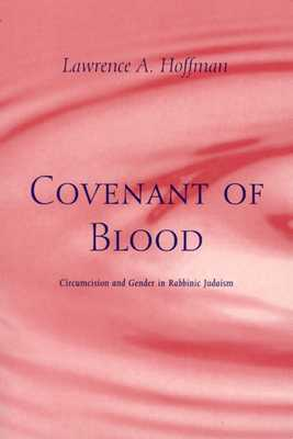 Covenant of Blood: Circumcision and Gender in Rabbinic Judaism - Hoffman, Lawrence A, Rabbi, PhD