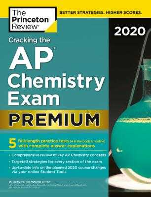 Cracking the AP Chemistry Exam 2020, Premium Edition: 5 Practice Tests + Complete Content Review - The Princeton Review