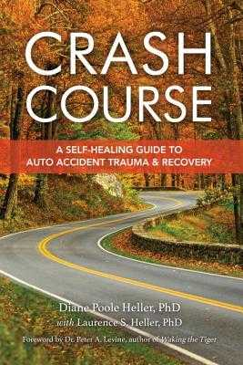 Crash Course: A Self-Healing Guide to Auto Accident Trauma and Recovery - Heller, Diane Poole, and Heller, Laurence S, and Levine, Peter A (Foreword by)