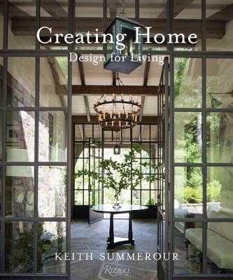 Creating Home: Design for Living - Summerour, Keith, and Ingalls, Andrew (Photographer), and Ingalls, Gemma (Photographer)
