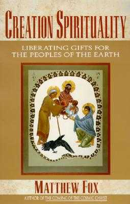 Creation Spirituality: Liberating Gifts for the Peoples of the Earth - Fox, Matthew