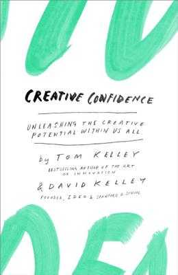 Creative Confidence: Unleashing the Creative Potential Within Us All - Kelley, Tom, and Kelley, David