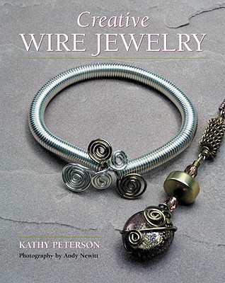 Creative Wire Jewelry - Peterson, Kathy, and Haab, Sherri, and Lincoln, Christopher (Photographer)