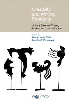 Creativity and Writing Pedagogy: Linking Creative Writers, Researchers and Teachers - Millan, Harriet Levin (Editor), and Pennington, Martha C. (Editor)