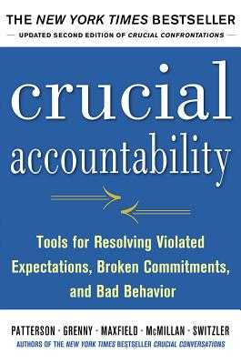 Crucial Accountability: Tools for Resolving Violated Expectations, Broken Commitments, and Bad Behavior - Patterson, Kerry, and Grenny, Joseph, and McMillan, Ron