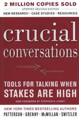 Crucial Conversations: Tools for Talking When Stakes Are High: Tools for Talking When the Stakes Are High - Patterson, Kerry, and McMillan, Ron