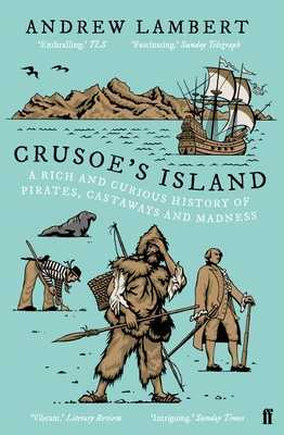 Crusoe's Island: A Rich and Curious History of Pirates, Castaways and Madness - Lambert, Andrew