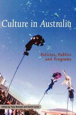 Culture in Australia: Policies, Publics and Programs - Bennett, Tony (Editor), and Carter, David (Editor)