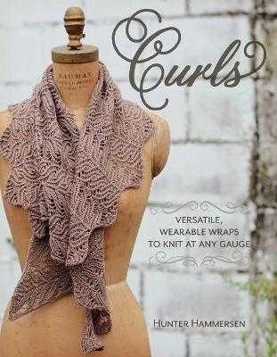 Curls: Versatile, Wearable Wraps to Knit at Any Gauge - Hammersen, Hunter