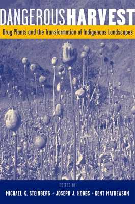Dangerous Harvest: Drug Plants and the Transformation of Indigenous Landscapes - Steinberg, Michael K (Editor), and Hobbs, Joseph J (Editor), and Mathewson, Kent (Editor)