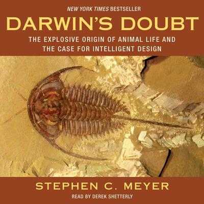 Darwin's Doubt: The Explosive Origin of Animal Life and the Case for Intelligent Design - Meyer, Stephen C, and Shetterly, Derek (Read by)