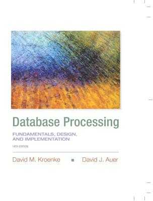 Database Processing: Fundamentals, Design, and Implementation - Kroenke, David M., and Auer, David J.