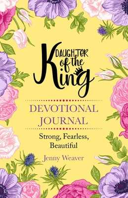 Daughter of the King: Devotional journal - Weaver, Jenny