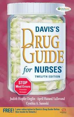 Davis's Drug Guide for Nurses - Deglin, Judith Hopfer, Pharmd, and Vallerand, April Hazard, PhD, RN, Faan, and Sanoski, Cynthia A, Dr., Bs, Pharmd, Fccp, Bcps
