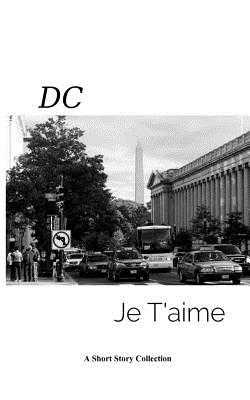 DC Je Taime: A Short Story Collection - Writers Group, Adams Morgan