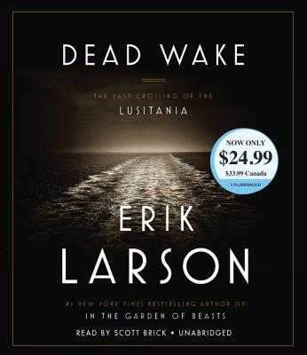 Dead Wake: The Last Crossing of the Lusitania - Larson, Erik, and Brick, Scott (Read by)