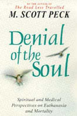Denial of the Soul: Spiritual and Medical Perspectives on Euthanasia and Mortality - Peck, M. Scott