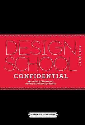Design School Confidential: Extraordinary Class Projects from the International Design Schools - Heller, Steven, and Talarico, Lita