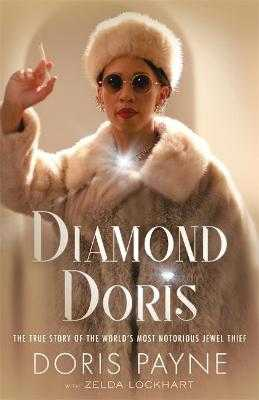 Diamond Doris: The True Story of the World's Most Notorious Jewel Thief - Payne, Doris, and Lockhart, Zelda