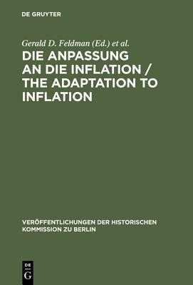 Die Anpassung an Die Inflation / The Adaptation to Inflation - Feldman, Gerald D. (Editor), and Holtfrerich, Carl-Ludwig (Editor), and Ritter, Gerhard A. (Editor)