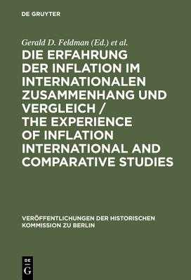 Die Erfahrung Der Inflation Im Internationalen Zusammenhang Und Vergleich / The Experience of Inflation International and Comparative Studies - Feldman, Gerald D. (Editor), and Holtfrerich, Carl-Ludwig (Editor), and Ritter, Gerhard A. (Editor)