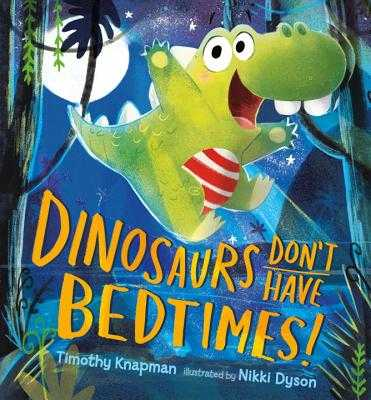 Dinosaurs Don't Have Bedtimes! - Knapman, Timothy