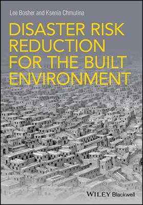Disaster Risk Reduction for the Built Environment - Bosher, Lee, and Chmutina, Ksenia