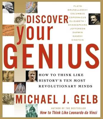 Discover Your Genius: How to Think Like History's Ten Most Revolutionary Minds - Gelb, Michael J