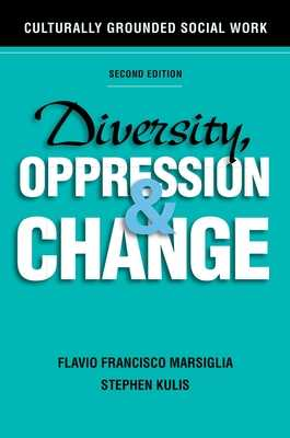 Diversity, Oppression, and Change: Culturally Grounded Social Work - Marsiglia, Flavio Francisco, and Kulis, Stephen