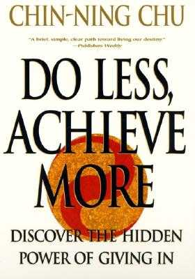 Do Less, Achieve More: Discover the Hidden Powers Giving in - Chu, Chin-Ning