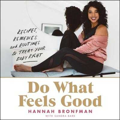 Do What Feels Good Lib/E: Recipes, Remedies, and Routines to Treat Your Body Right - Bronfman, Hannah (Read by), and Ojo, Adenrele (Read by)