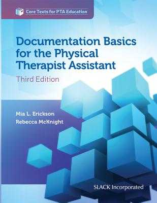 Documentation Basics for the Physical Therapist Assistant - Erickson, Mia, PT, Edd, Cht, Atc, and McKnight, Rebecca, PT, MS